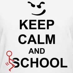 Keep Calm And Fuck School Women's T-Shirts