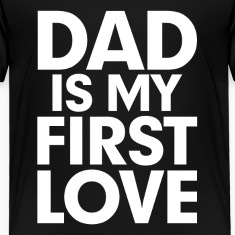 DAD is my First Love Father's Day Baby & Toddler Shirts