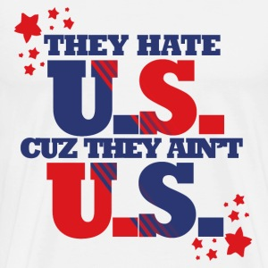 They hate US cus they ain't US USA politics - Men's Premium T-Shirt