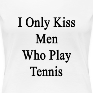 i_only_kiss_men_who_play_tennis Women's T-Shirts - Women's Premium T-Shirt