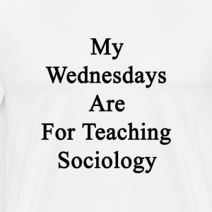 my_wednesdays_are_for_teaching_sociology T-Shirts - Men's Premium T-Shirt