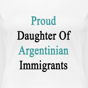 proud_daughter_of_argentinian_immigrants Women's T-Shirts - Women's Premium T-Shirt