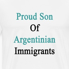 proud_son_of_argentinian_immigrants T-Shirts