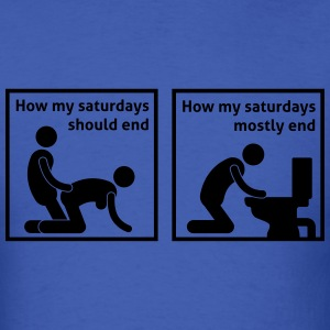 how_my_saturdays_should_end_052016a_1c T-Shirts - Men's T-Shirt