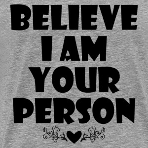 BELIEVE I AM YOUR PERSON - Men's Premium T-Shirt