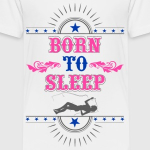 Born to Sleep - Toddler Premium T-Shirt
