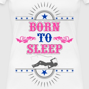 Born to Sleep - Women's Premium T-Shirt