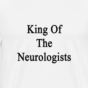 king_of_the_neurologists T-Shirts - Men's Premium T-Shirt