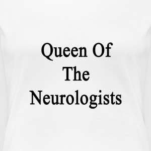 queen_of_the_neurologists Women's T-Shirts - Women's Premium T-Shirt