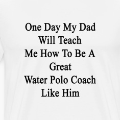 one_day_my_dad_will_teach_me_how_to_be_a T-Shirts