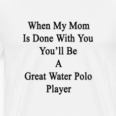 when_my_mom_is_done_with_you_youll_be_a_ T-Shirts