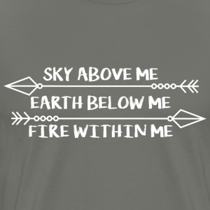 Sky Above Me. Earth Below Me. Fire Within Me. T-Shirts - Men's Premium T-Shirt