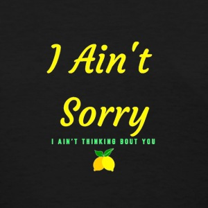 I Ain't Sorry - Women's T-Shirt
