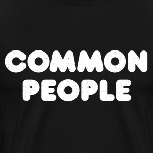 Common People, Not Famous at All - Men's Premium T-Shirt