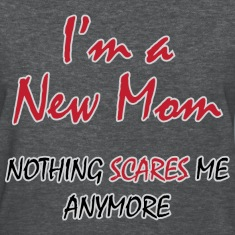 Nothing Scares New Mom