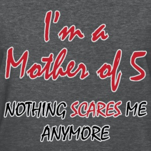 Nothing Scares Mother of 5 - Women's T-Shirt