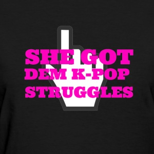 SHE GOT DEM K-POP STRUGGLES Women's T-Shirts - Women's T-Shirt