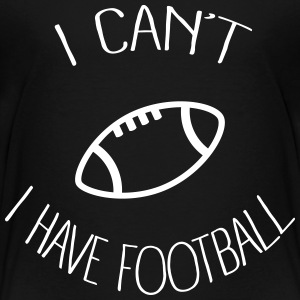 I can't I have Football Baby & Toddler Shirts - Toddler Premium T-Shirt