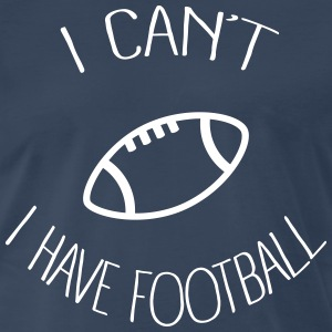 I can't I have Football T-Shirts - Men's Premium T-Shirt