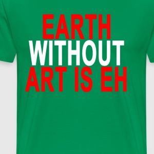 earth_without_art_is_eh - Men's Premium T-Shirt