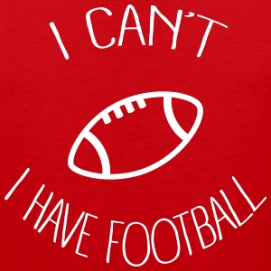 I can't I have Football Sportswear - Men's Premium Tank