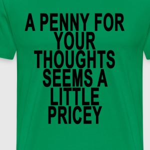 a_penny_for_your_thoughts_seems_a_little - Men's Premium T-Shirt