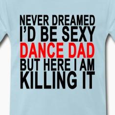 never_dreamed_id_be_sexy_dance_dad_but_h