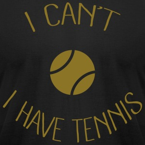 I can't I have Tennis T-Shirts - Men's T-Shirt by American Apparel