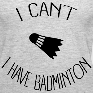 I can't I have Badminton Tanks - Women's Premium Tank Top