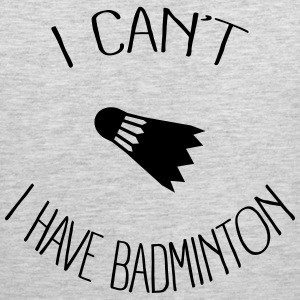 I can't I have Badminton Sportswear - Men's Premium Tank