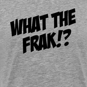 WTF What The Frak!? T-Shirts - Men's Premium T-Shirt