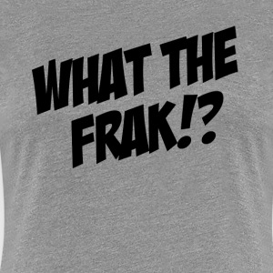 WTF What The Frak!? Women's T-Shirts - Women's Premium T-Shirt