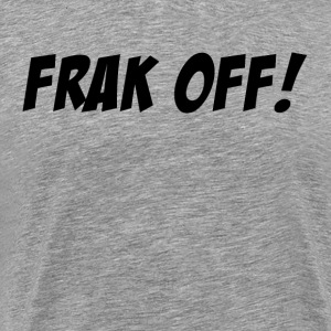 WTF Frak Off! T-Shirts - Men's Premium T-Shirt