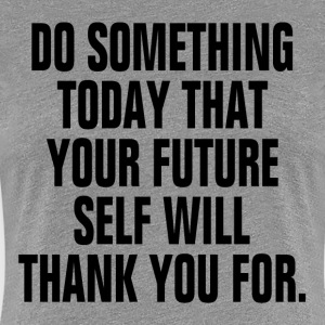 Future Self Will Thank You Quote Motivation Women's T-Shirts - Women's Premium T-Shirt