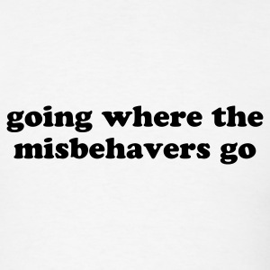 Misbehavers - Funny Quote T-Shirts - Men's T-Shirt