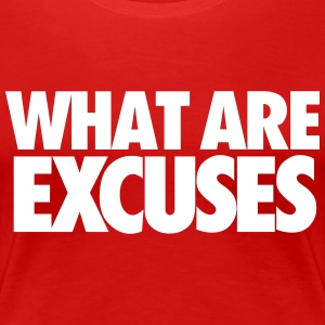 What are excuses/ - Women's Premium T-Shirt