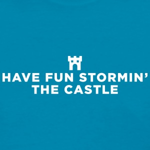 Have fun stormin' the castle Women's T-Shirts - Women's T-Shirt