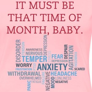 ANXIETY, THAT TIME OF MONTH - Women's Premium T-Shirt