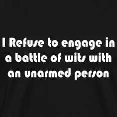 Refuse to engage in a battle of wits