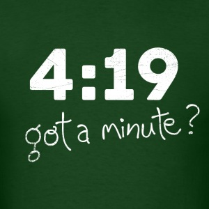 4:19 Got a minute? - Men's T-Shirt
