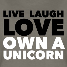 Live laugh Love Own A Unicorn Women's T-Shirts