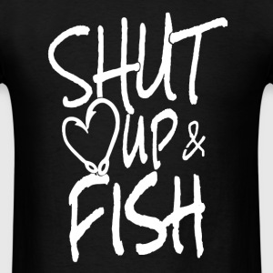Shut Up And Fish - Men's T-Shirt