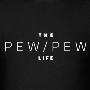 The Pew Pew Life Shirt - Men's T-Shirt