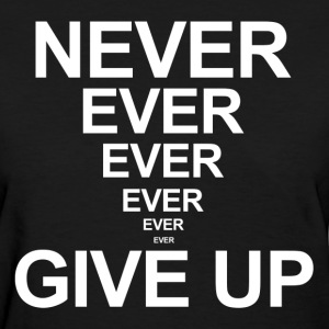 Never Ever Give Up Quote Motivation Inspiration Women's T-Shirts - Women's T-Shirt