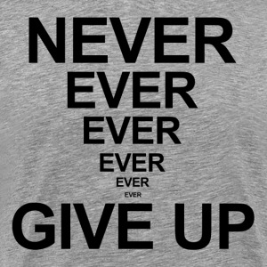 Never Ever Give Up Quote Motivation Inspiration T-Shirts - Men's Premium T-Shirt