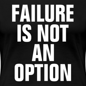 Failure Is Not An Option Motivation Success Women's T-Shirts - Women's Premium T-Shirt