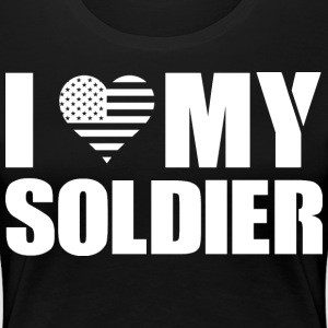 I love my Soldier - Women's Premium T-Shirt