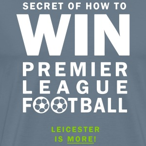 Leicester is More! - How to Win EPL Football. - Men's Premium T-Shirt