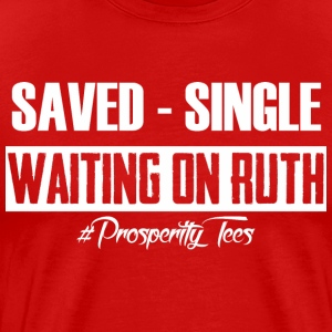 Saved Single Waiting On Ruth - Men's Premium T-Shirt
