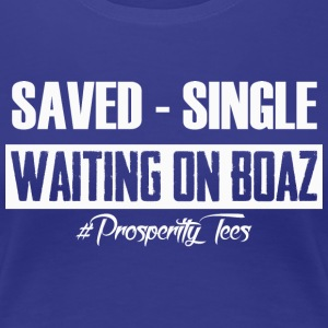 Saved Single Waiting on Boaz T-Shirts - Women's Premium T-Shirt